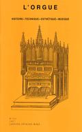 (couverture de L'orgue de la cathédrale de Tours — La restauration de l'orgue de Saint-Sernin — L'École Militaire, la chapelle Saint-Louis et ses orgues — Le rôle de l'orgue à l'Abbaye royale de Montmartre au XVIIe)