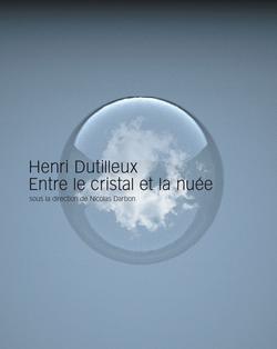 (couverture de Henri Dutilleux, entre le cristal et la nuée)