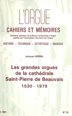 (couverture de Les grandes orgues de la cathédrale Saint-Pierre de Beauvais, 1530-1979, par Jacques Berna)